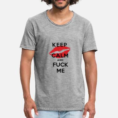 Keep Calm And Fuck KEEP CALM AND FUCK ME - Men's Vintage T-Shirt