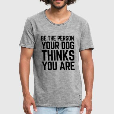 Be The Person Dog Funny Quote - Men's Vintage T-Shirt