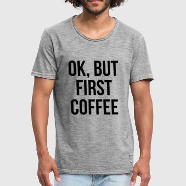 ok but first coffee - T-shirt vintage Homme