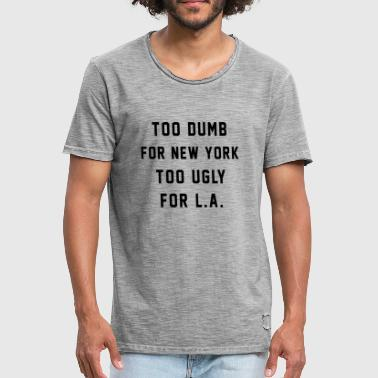 Too Dumb for New York. Too Ugly for LA - Men's Vintage T-Shirt