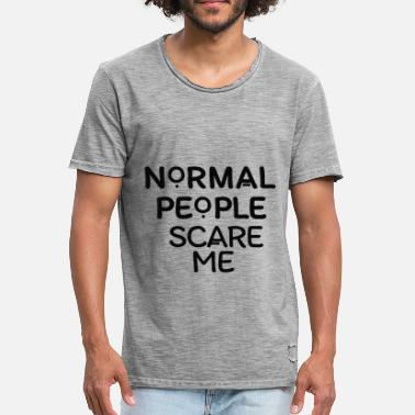 Scare Normal People Scare Me Quote - Men's Vintage T-Shirt