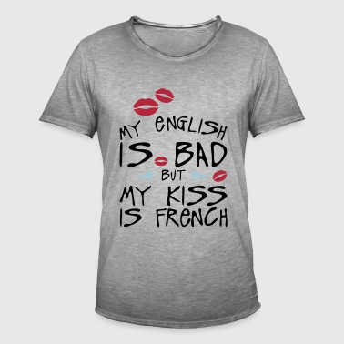 citation my english bad kiss frensh humo - T-shirt vintage Homme