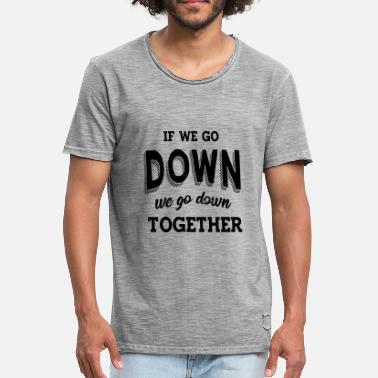 Together If we go down we go down together - Men's Vintage T-Shirt