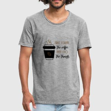 Bar Staff Funny First, I drink the coffee, then I do the things. - Men's Vintage T-Shirt