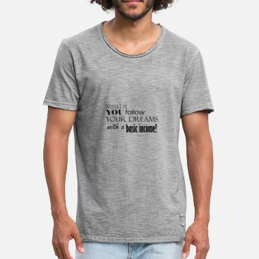 Uci Follows your Dreams with a Basic Income - Männer Vintage T-Shirt