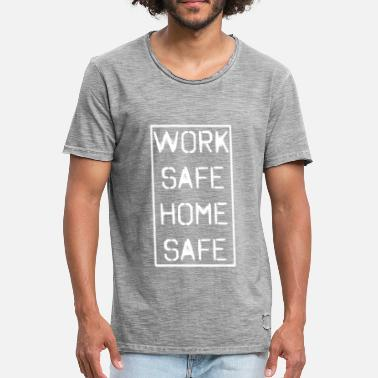 Not Safe For Work Work Safe Home Safe - Men's Vintage T-Shirt