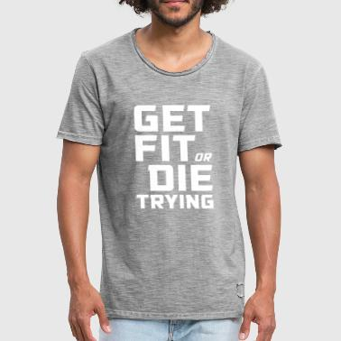GET FIT OR THE TRYING - Men's Vintage T-Shirt