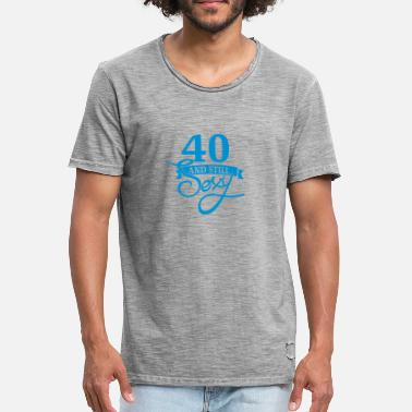 40 Years And Still Sexy 40 and still sexy / 40 and still sexy - Men's Vintage T-Shirt