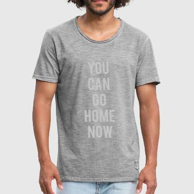 YOU CAN GO HOME NOW - GYM - Männer Vintage T-Shirt