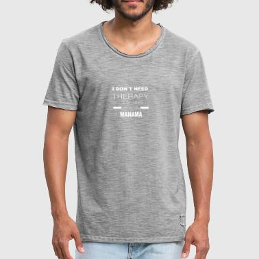 i dont need therapy i just need to go to MANAMA - Männer Vintage T-Shirt