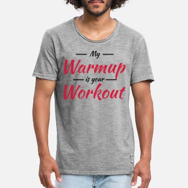 Warmup My warmup is your workout - Maglietta vintage uomo