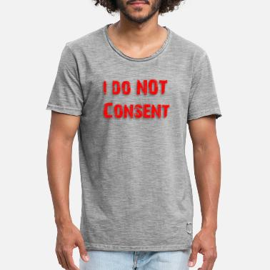 Consent I do NOT consent - Men's Vintage T-Shirt