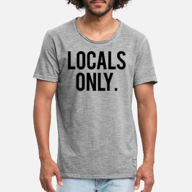 Local Host Local Quote Locals Only - Men's Vintage T-Shirt