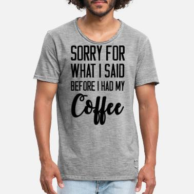 Sorry Sorry for what I said before I had my Coffee - Maglietta vintage uomo