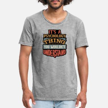 It's a psychology thing you wouldn't understand - Men's Vintage T-Shirt