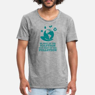 Part Of The World be part of the solution not part if the problem - Men's Vintage T-Shirt
