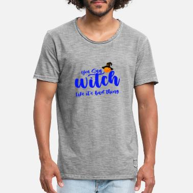 You say witch like it's bad thing, - Men's Vintage T-Shirt
