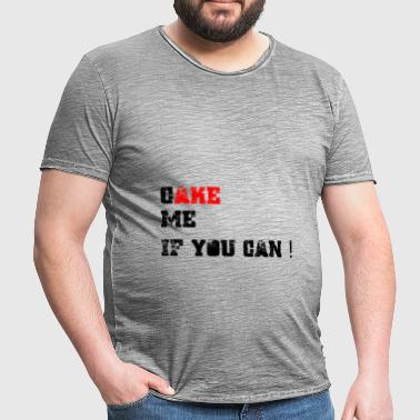 Cake_me_if_you_can - Camiseta vintage hombre
