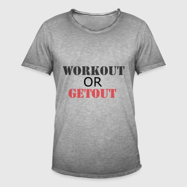 WORKOUT OR GETOUT - Men's Vintage T-Shirt