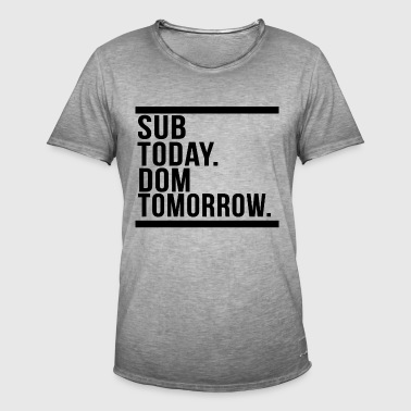 Sub today dom tomorrow - Men's Vintage T-Shirt