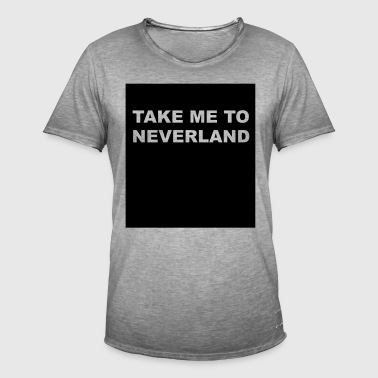 take me to neverland - Men's Vintage T-Shirt