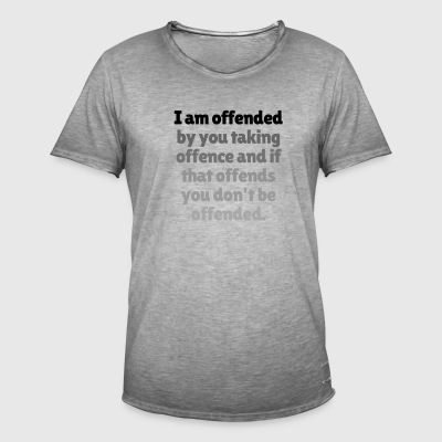 I am offended - Men's Vintage T-Shirt