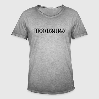TOO DRUNK 1 - Men's Vintage T-Shirt