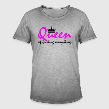 Queen of fucking everything - Men's Vintage T-Shirt