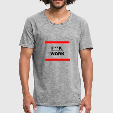 FUCK WORK - Men's Vintage T-Shirt