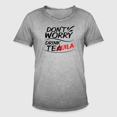 Don't Worry - Drink Tea Tequila - Men's Vintage T-Shirt
