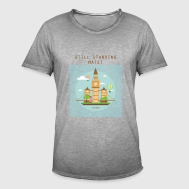 London Still standing mate! - Men's Vintage T-Shirt