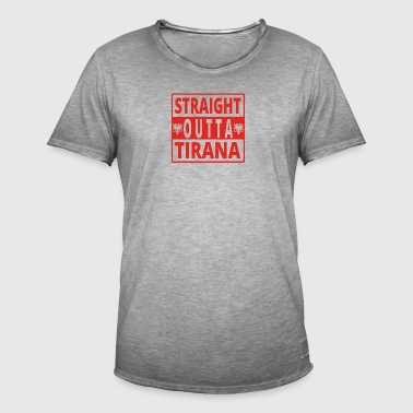 Straight outta Tirana Albania - Men's Vintage T-Shirt