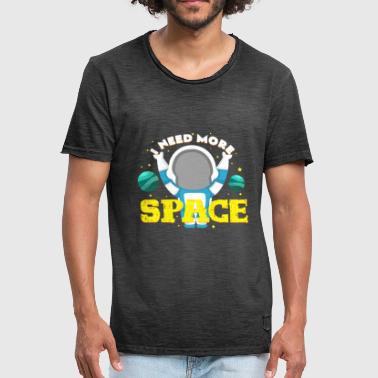 Need Space I Need More Space | Astronaut Space Space - Men's Vintage T-Shirt