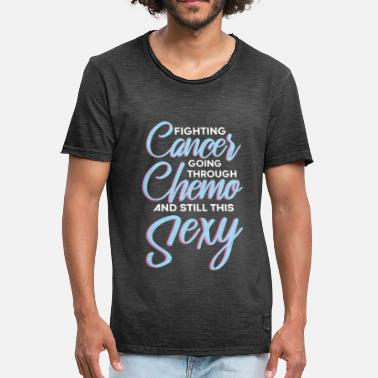 Survived fighting Cancer going through chemo and still this - Men's Vintage T-Shirt