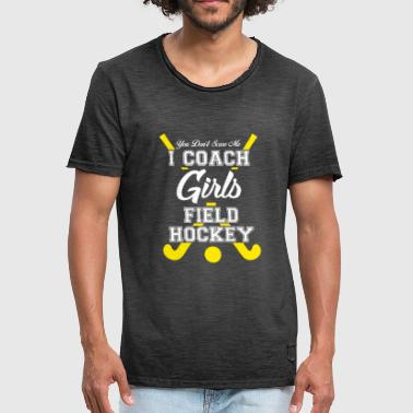 Field Hockey I Love Hockey I Coach Girls Field Hockey, Field Hockey Coach, Field Hockey Coach Gift - Men's Vintage T-Shirt