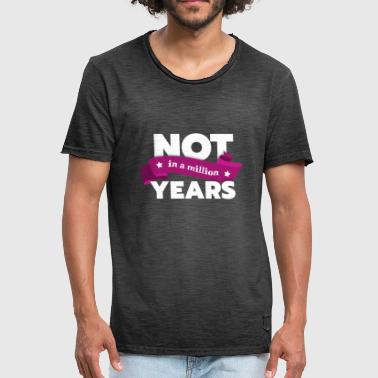 Million Not in a million years - Men's Vintage T-Shirt