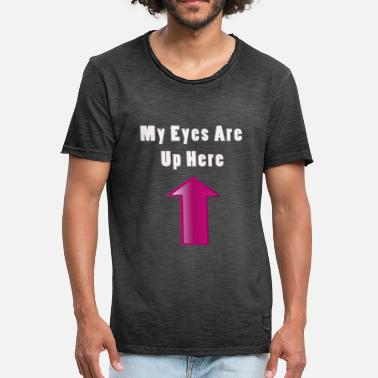 My Eyes Are Up Here My eyes are up here - Men's Vintage T-Shirt