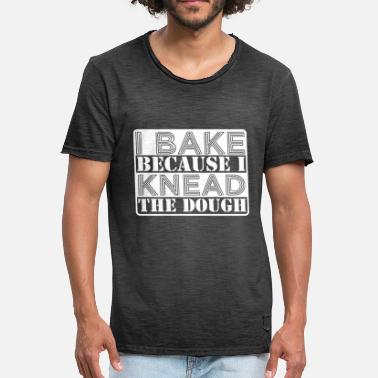 Knead I Bake Because I Knead I Knead The Dough - Men's Vintage T-Shirt