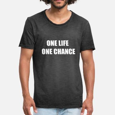 One Life one life one chance - Men's Vintage T-Shirt