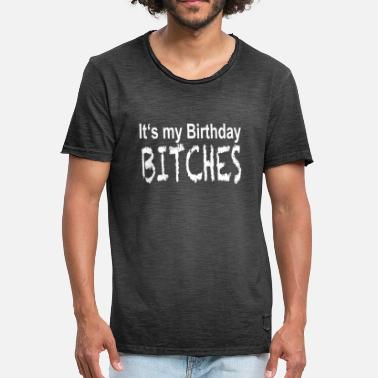 Its My Birthday Bitch Its my Birthday BITCHES - Gift / Gift Idea - Men's Vintage T-Shirt