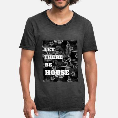 Funky House Let There Be House Music Dj Funky Soulful Disco - Men's Vintage T-Shirt