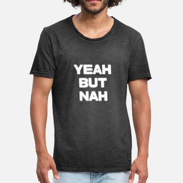 Yes Yeah YEAH BUT NAH Yes but no but yes gift idea - Men's Vintage T-Shirt