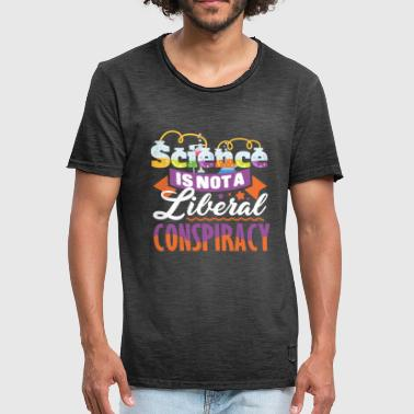 Science Quotes Science Is Not A Liberal Conspiracy Quote - Men's Vintage T-Shirt
