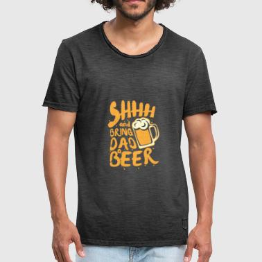 Shhh and bring Dad a Beer - Men's Vintage T-Shirt