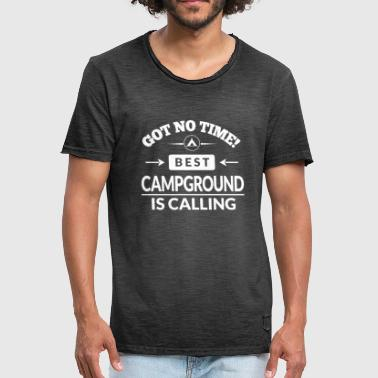 Got no time! Campground is calling! - Men's Vintage T-Shirt
