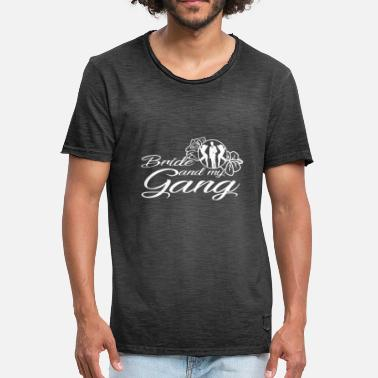 Bride Gang Bride and my gang - Men's Vintage T-Shirt