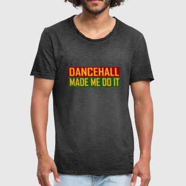 Dancehall Made Me Do It - Männer Vintage T-Shirt