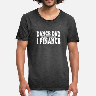 Do Dance Dance Dad Funny Design - I Do not Dance I Finanza - Maglietta vintage da uomo
