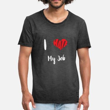 Job I Hate My Job - T-shirt vintage Homme