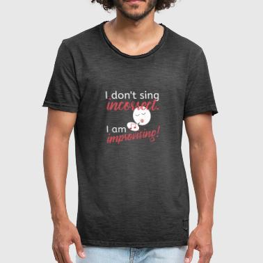 Incorrect I do not sing incorrect I at the improvising choir tea - Men's Vintage T-Shirt
